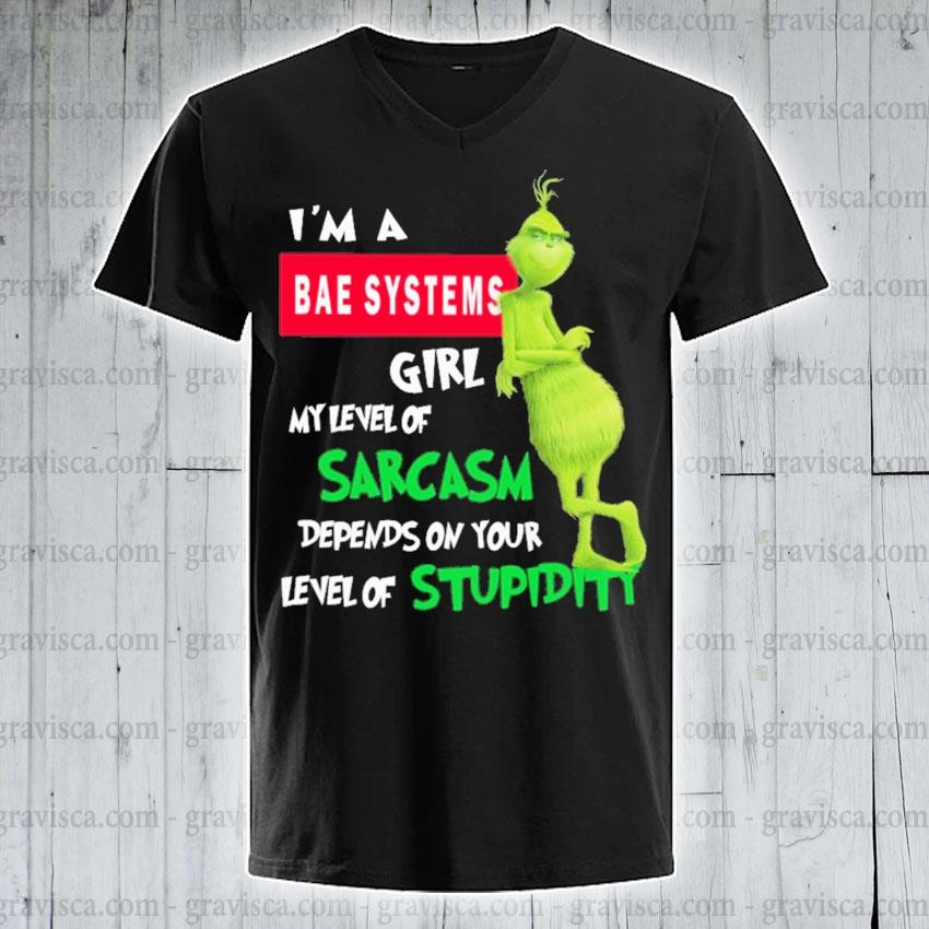 Grinch I'm a Bae Systems girl my level of Sarcasm s v-neck-tee