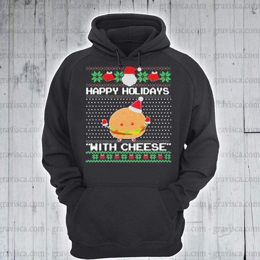 Holidays with cheese ugly christmas sweater s hoodie