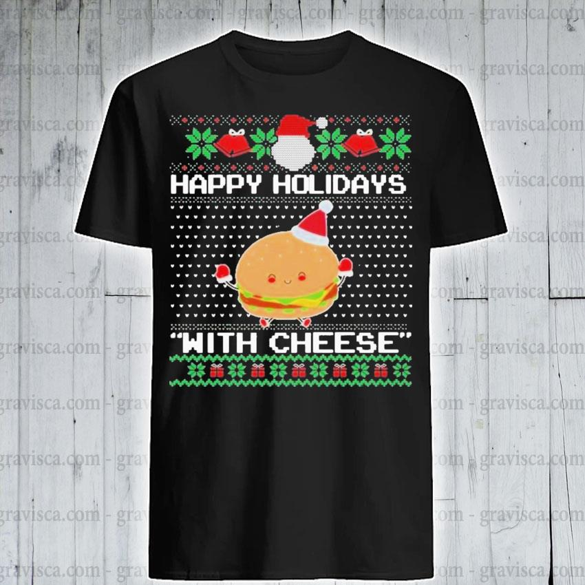 Holidays with cheese ugly christmas sweater shirt