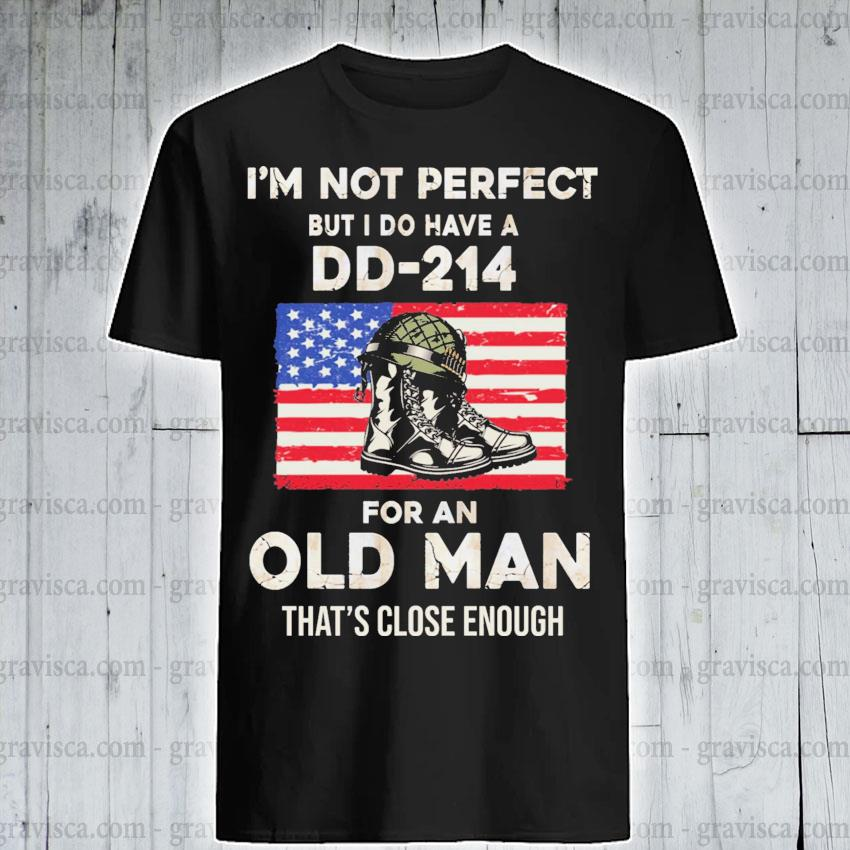 I'm not perfect dd 214 for an old man American flag shirt