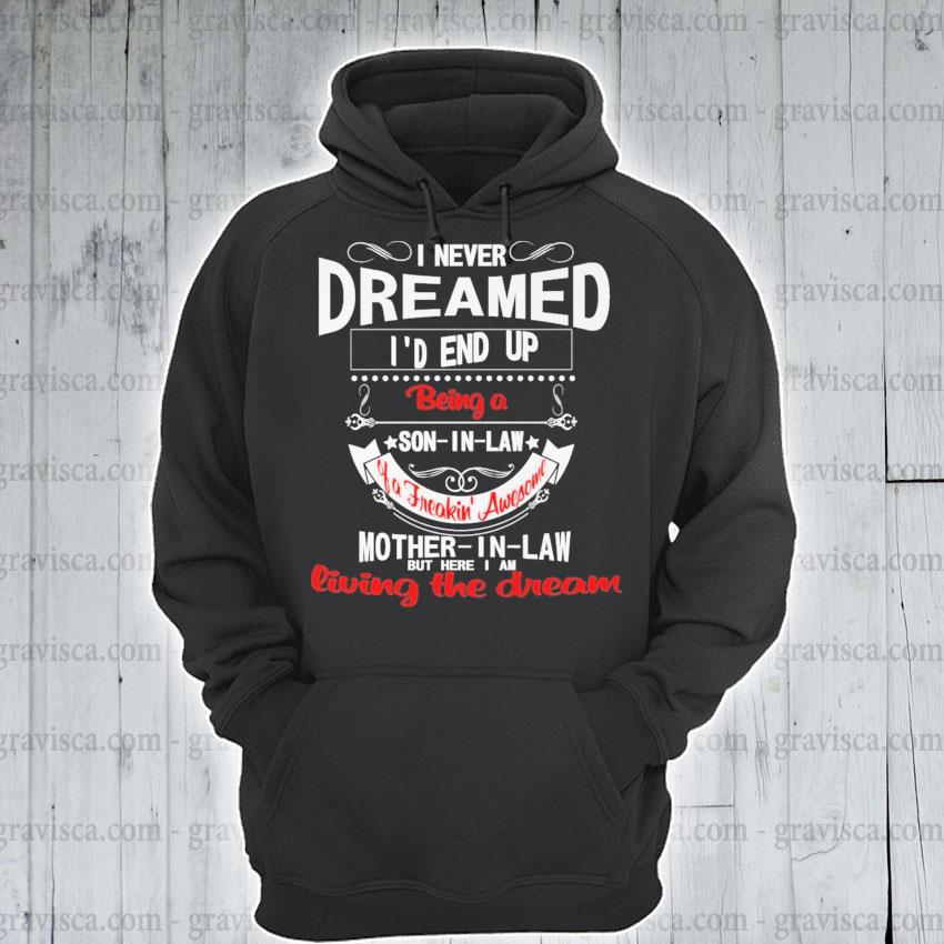 I never dreamed I'd end up being living the dream s hoodie