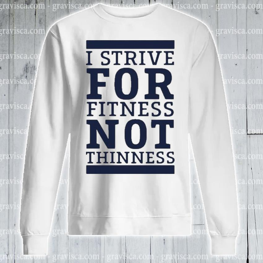 I strive for fitness not thinness s sweatshirt