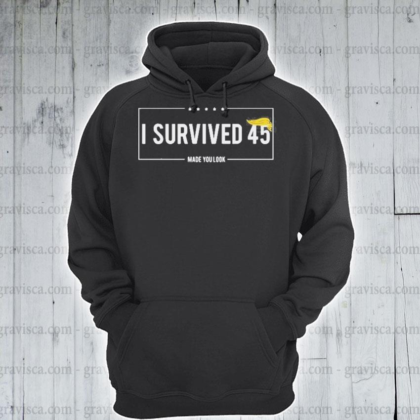 I survived 45 made you look hair donald trump s hoodie