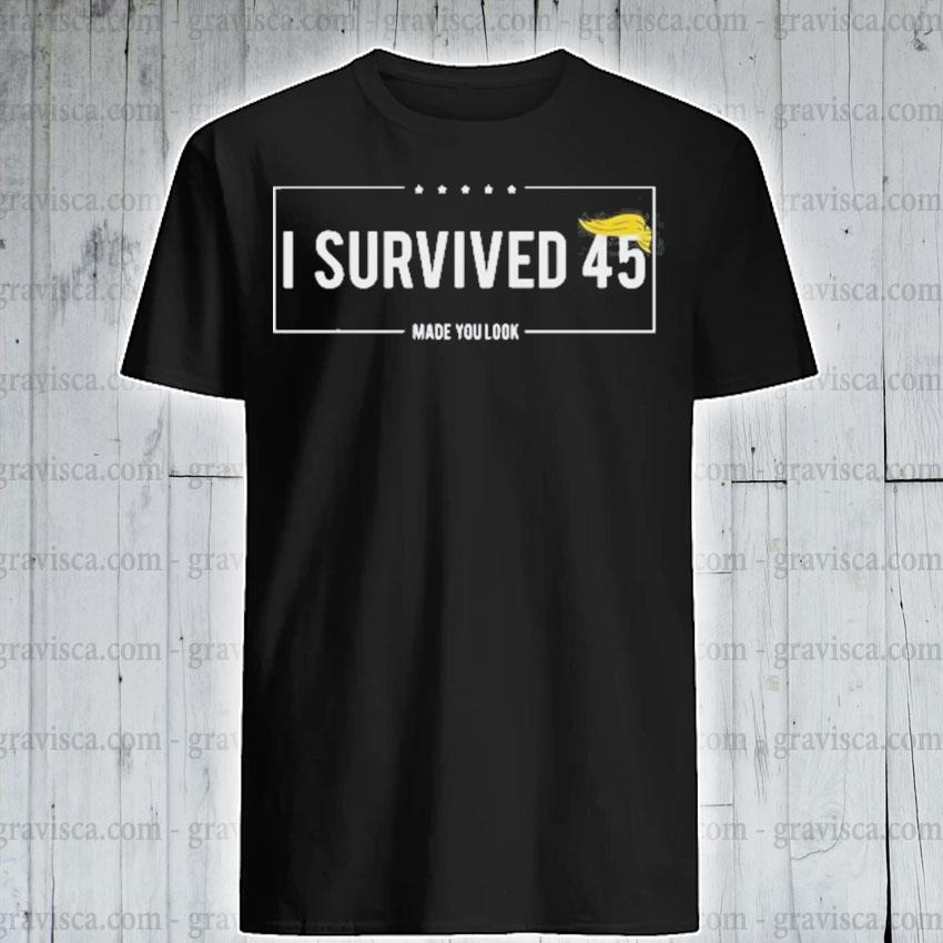 I survived 45 made you look hair donald trump shirt