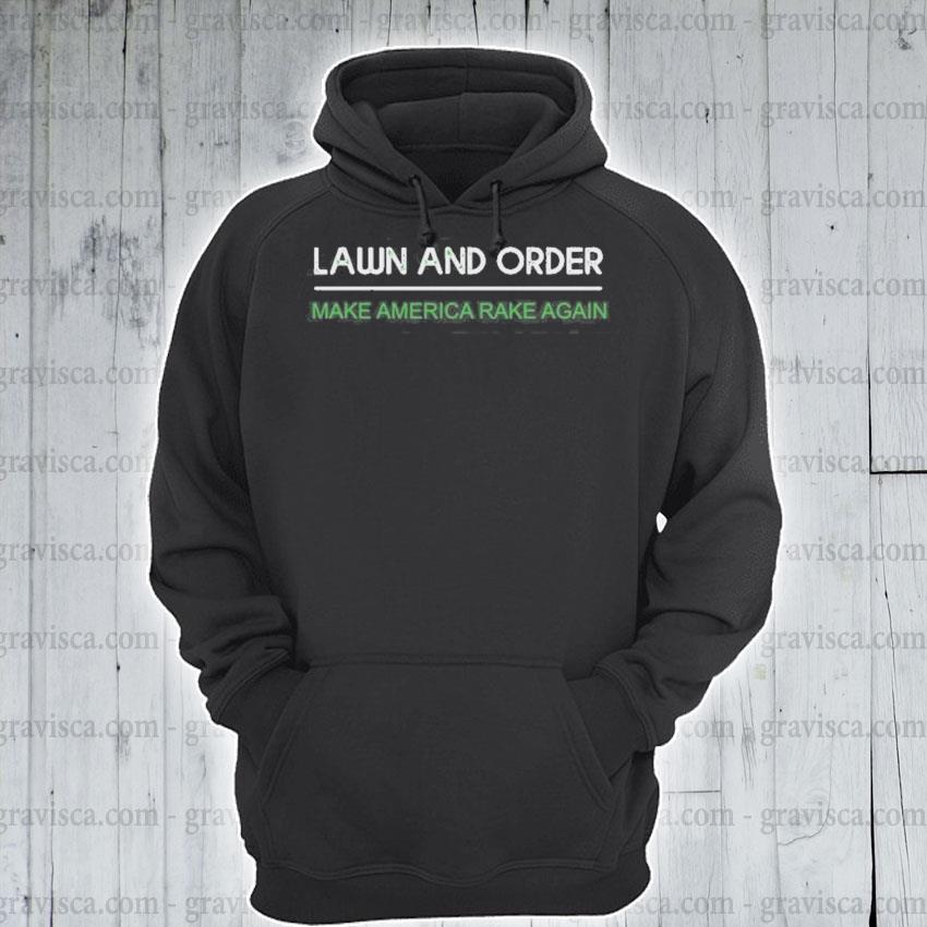 Lawn and order make america rake again s hoodie