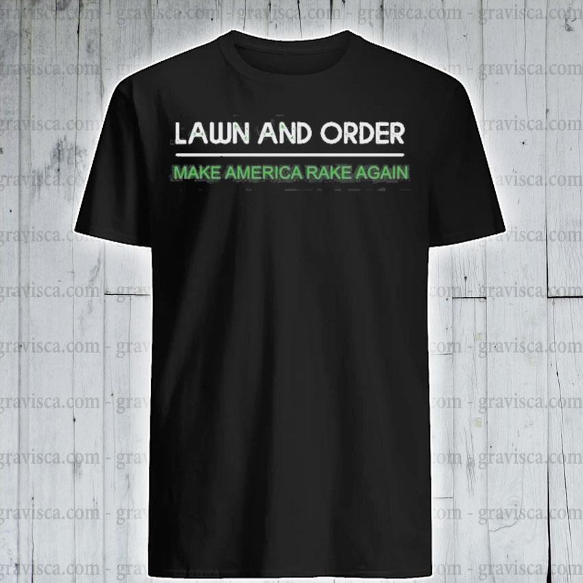 Lawn and order make america rake again shirt