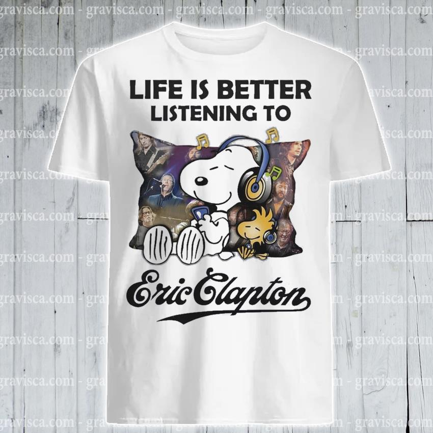 Snoopy and Woodstock life Is better Listening to Eric Clapton shirt