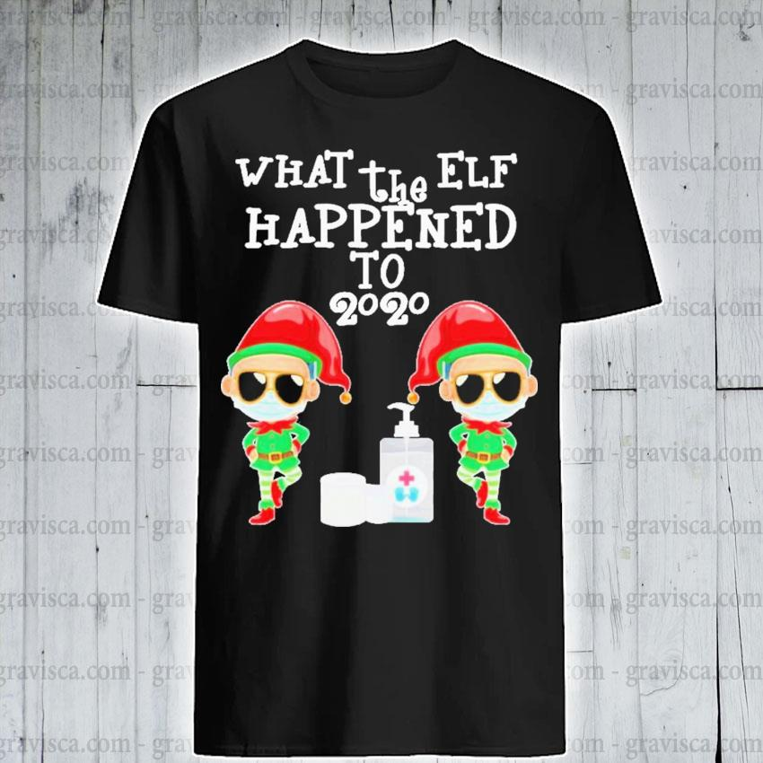 What the elf happened to 2020 christmas elf shirt