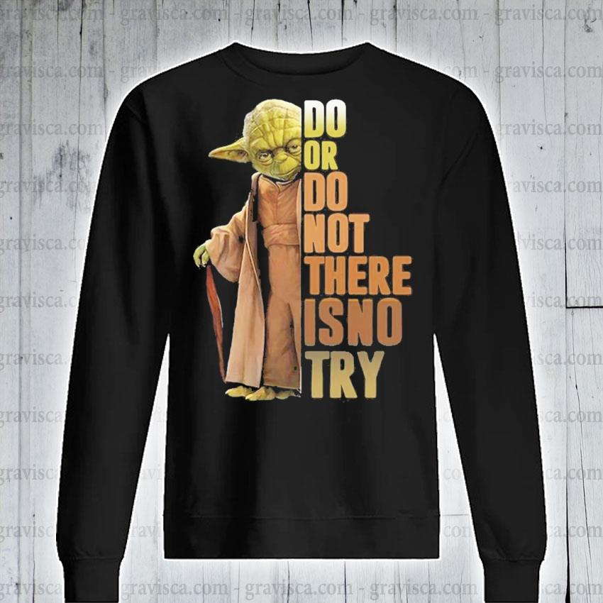 Yoda do or do not there is no try s sweatshirt