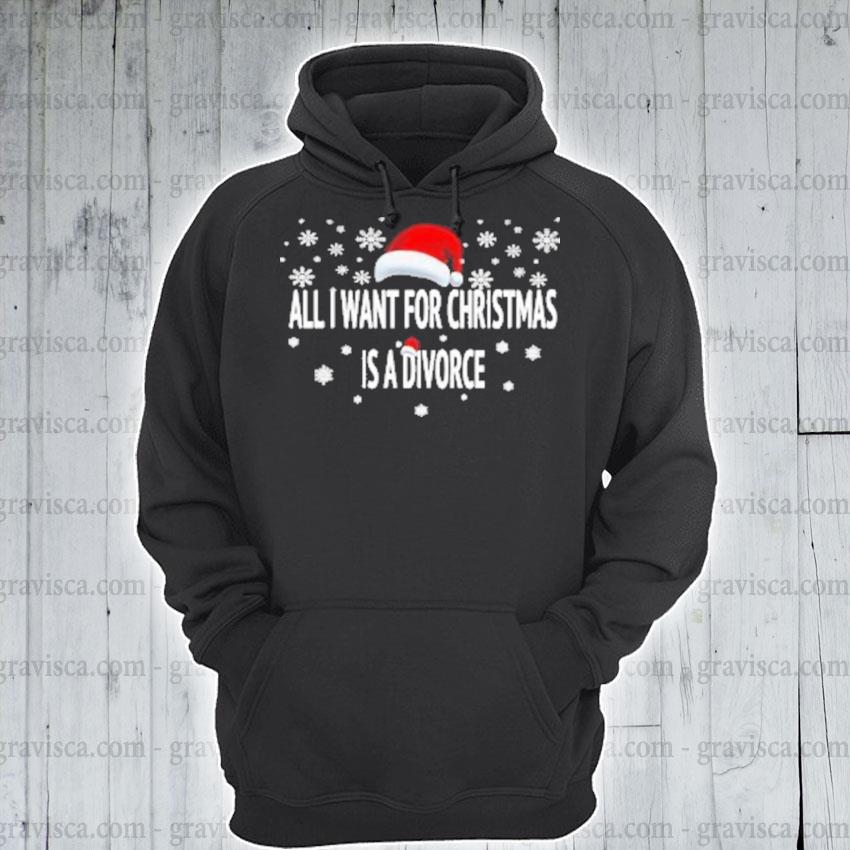 All I want for christmas is a divorce s hoodie