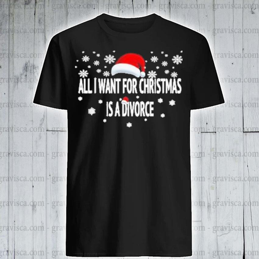 All I want for christmas is a divorce shirt
