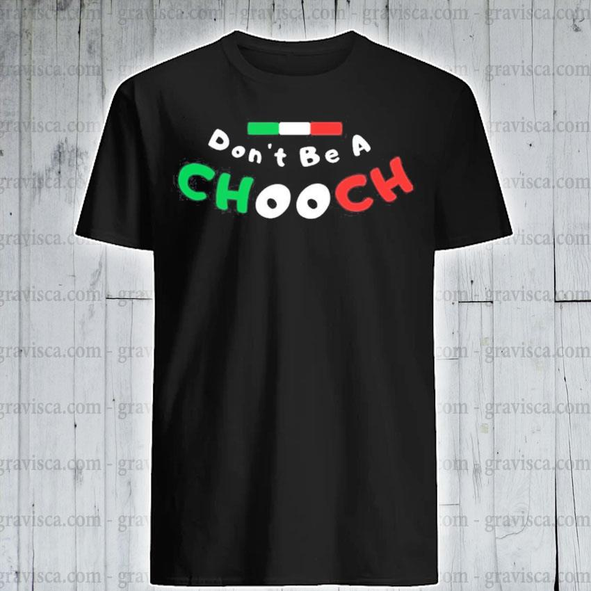 Chooch shirt don't be a chooch italian slang sayings italy humor shirt