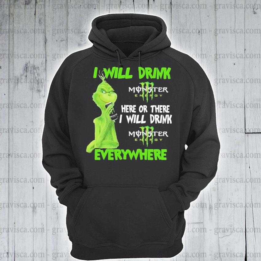 Grinch i will drink Monster here or there i will drink everywhere 2020 s hoodie