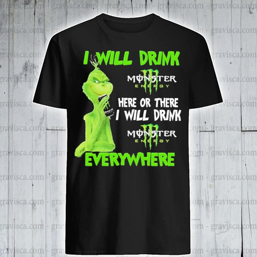 Grinch i will drink Monster here or there i will drink everywhere 2020 shirt