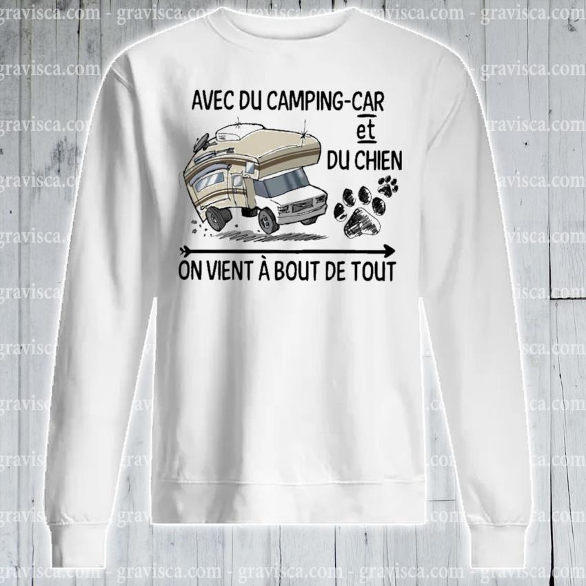 Avec du Camping Car et du chien an vient a bout de tout s sweatshirt