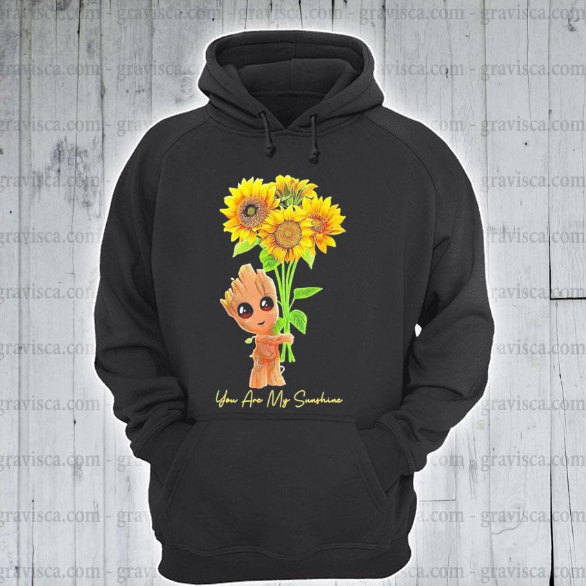 Baby groot hold sunflowers you are my sunshine s hoodie