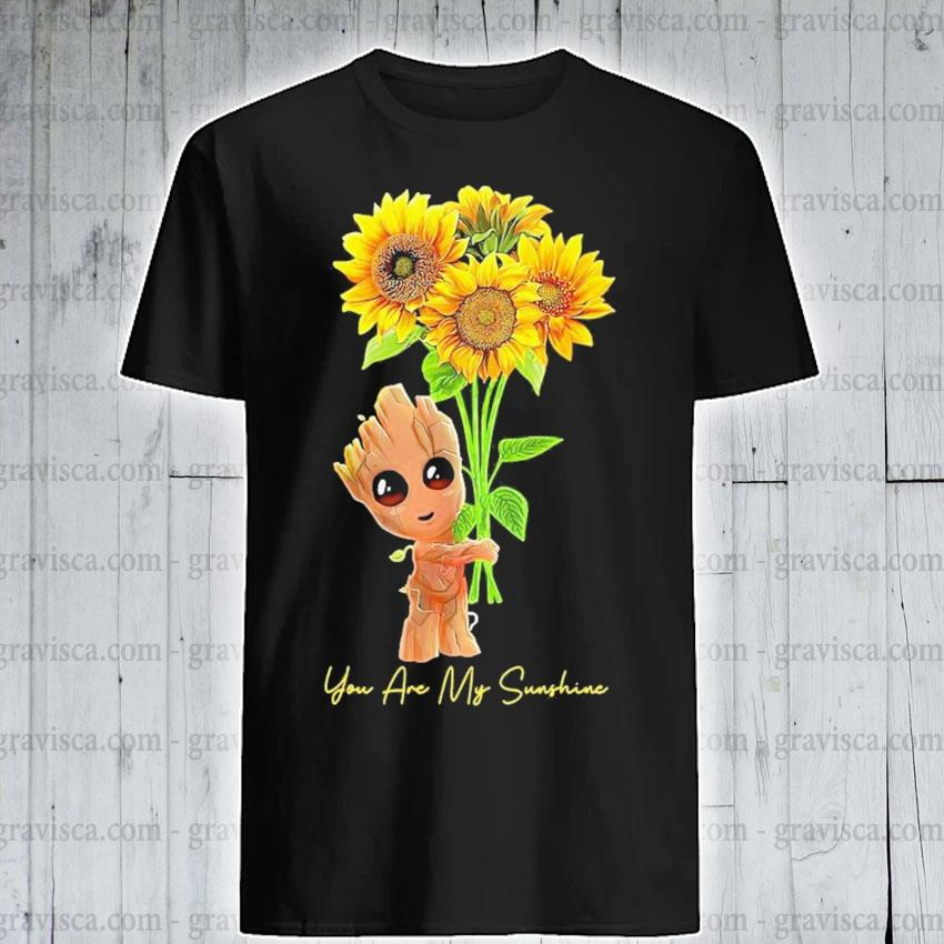 Baby groot hold sunflowers you are my sunshine shirt