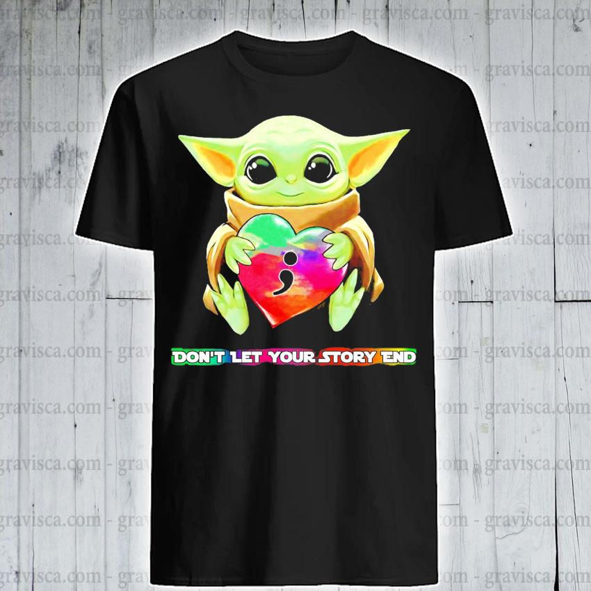 Baby Yoda hug Heart don't let your story end shirt