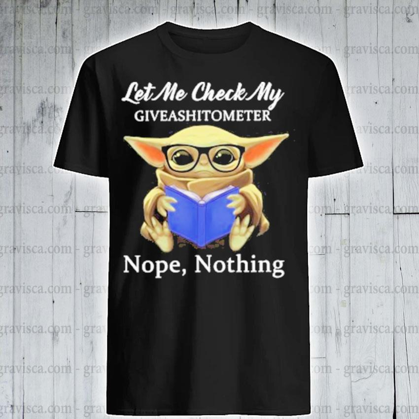 Baby Yoda let me check my giveashittometer nope nothing shirt