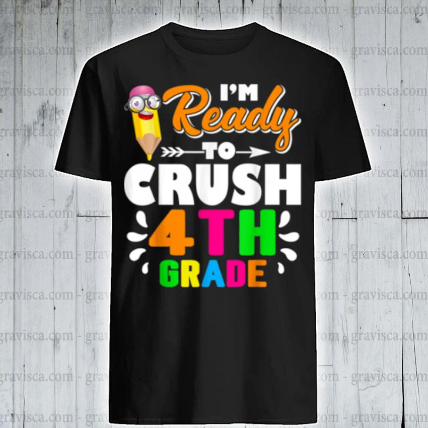 Back to school I'm ready to crush 4th grade shirt