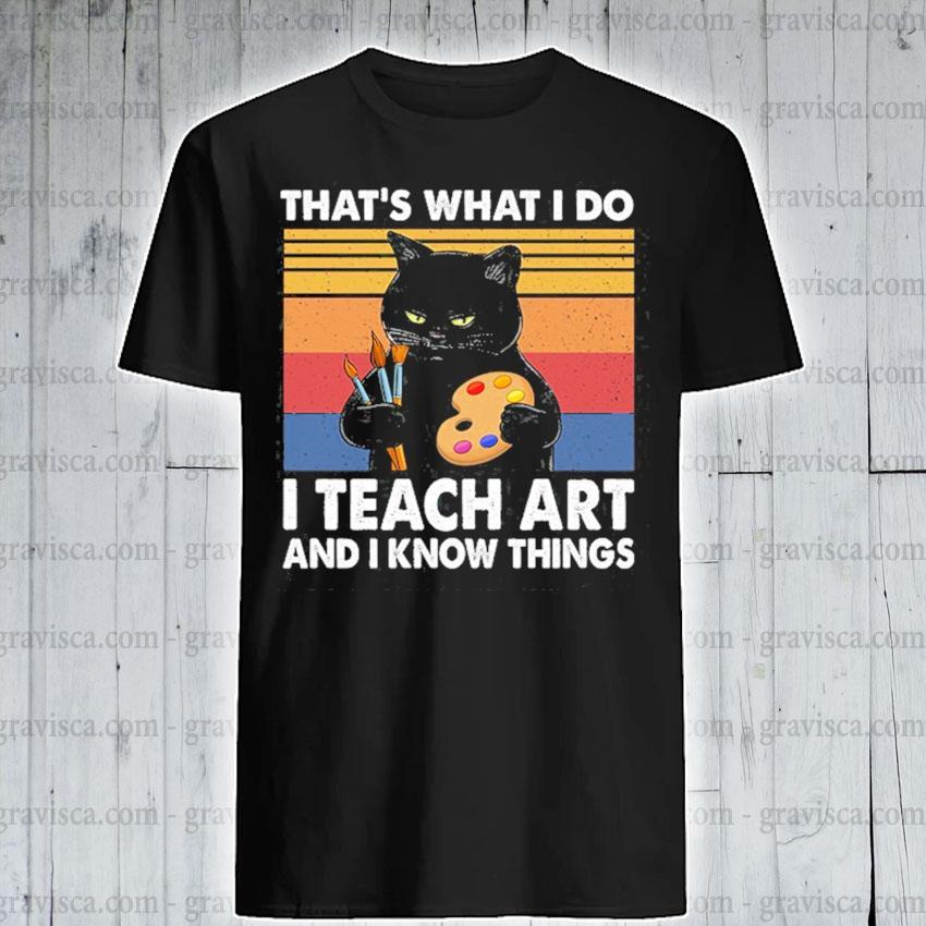 Black Car that's I do I teach Art and I know things vintage shirt
