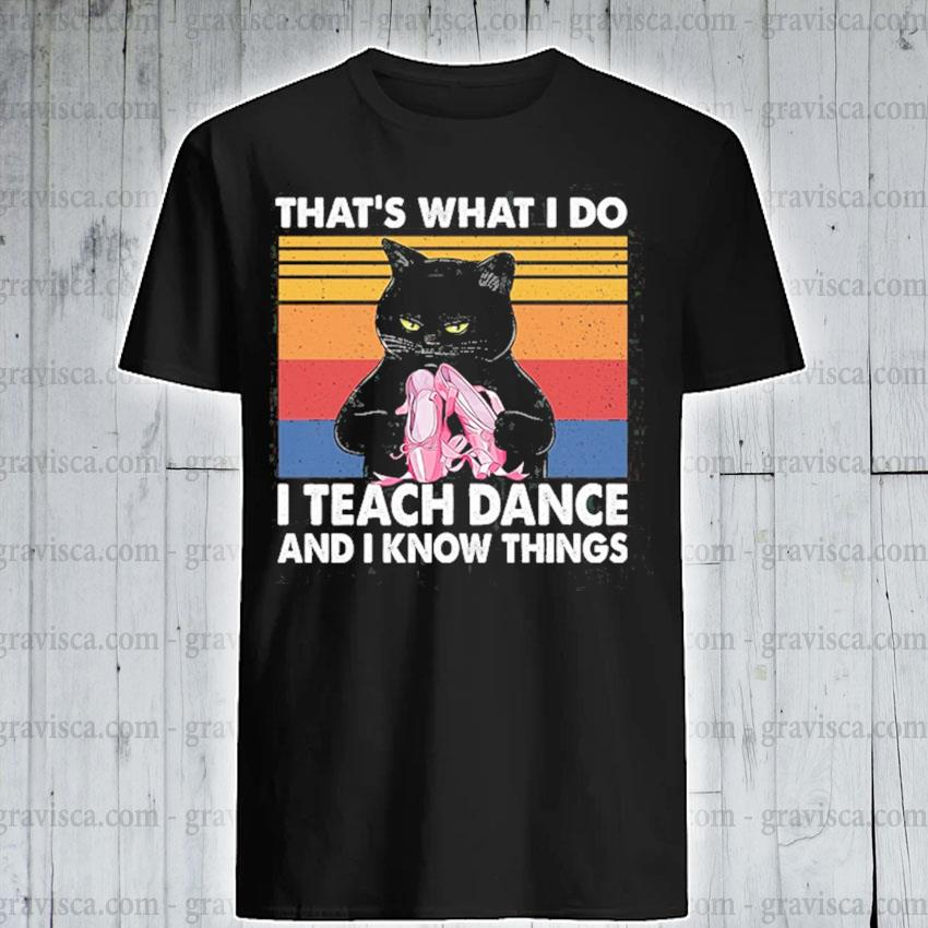Black Car that's I do I teach Dance and I know things vintage shirt