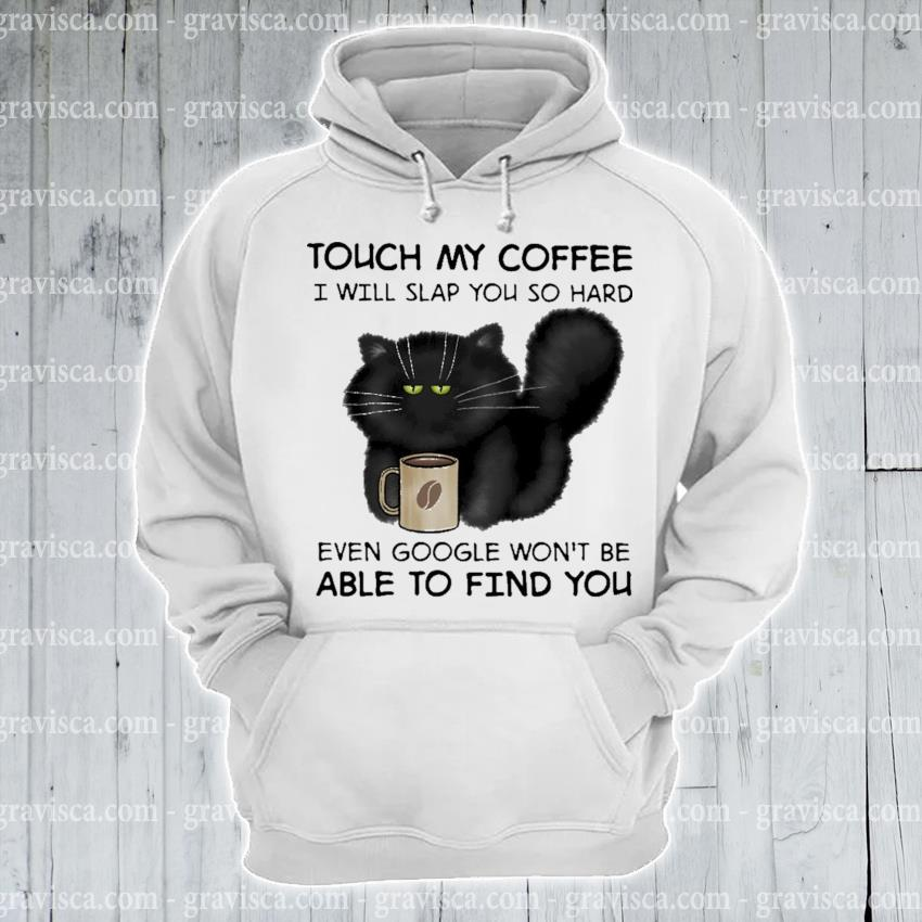 Black Cat touch my Coffee able to find you 2021 s hoodie