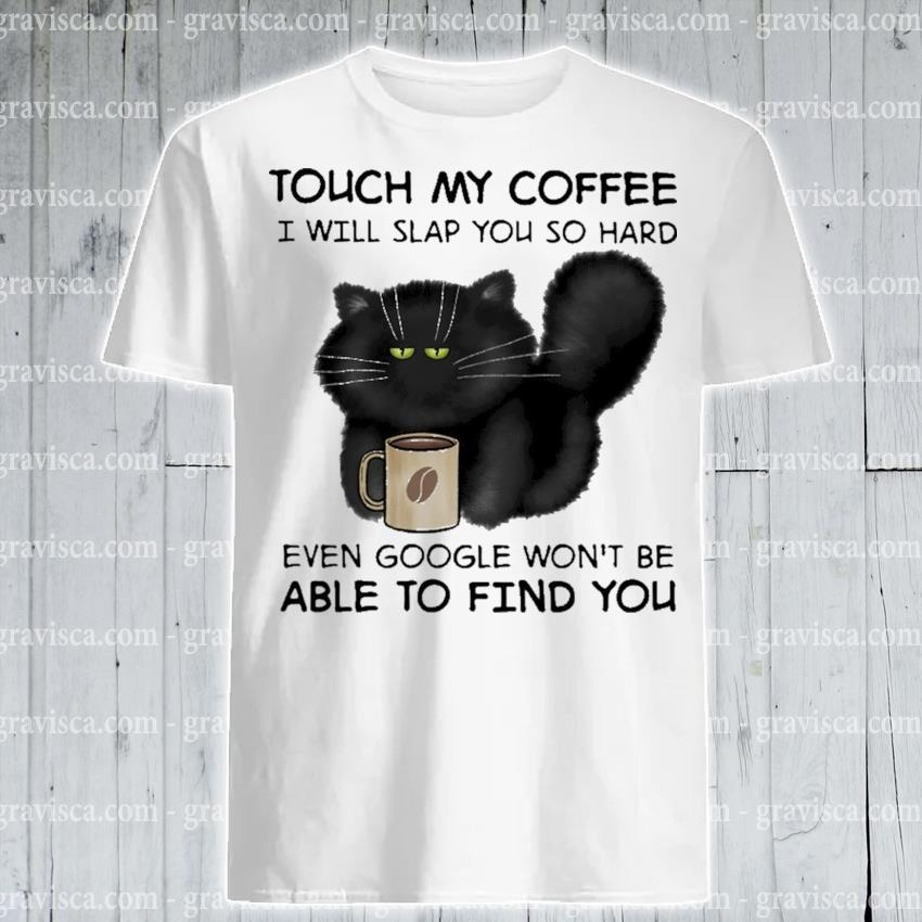 Black Cat touch my Coffee able to find you 2021 shirt