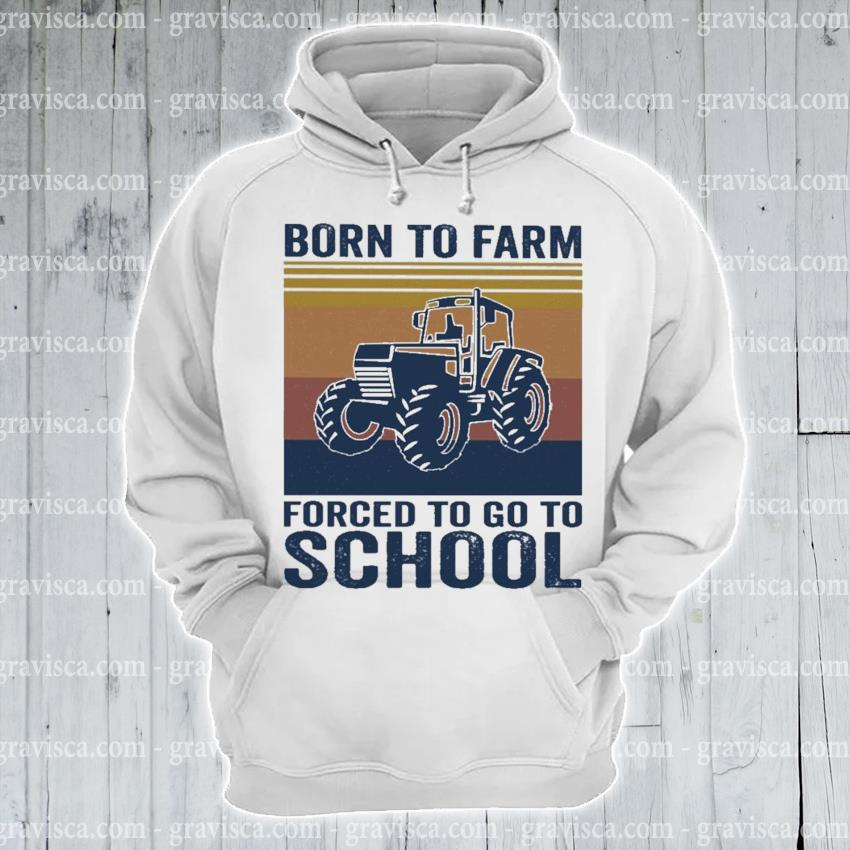 Born to Farm forced to go to School vintage s hoodie