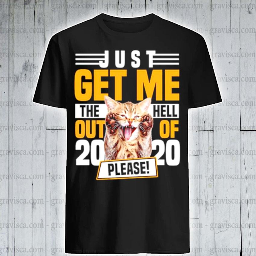 Cat just get me the hell out of 2021 please shirt