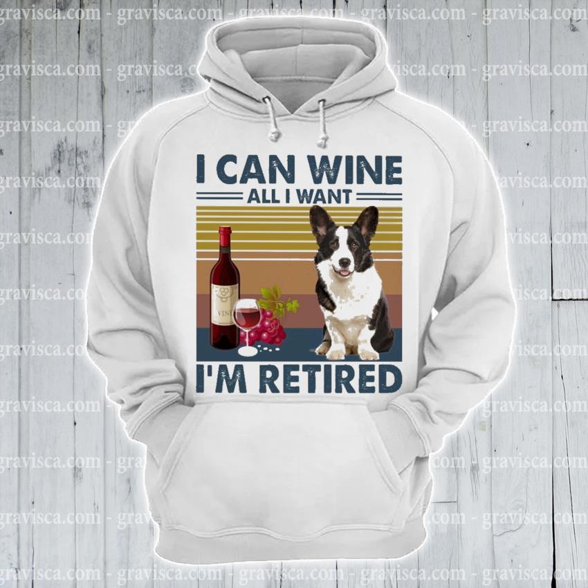 Corgi I can Wine all I want I'm Retired vintage s hoodie