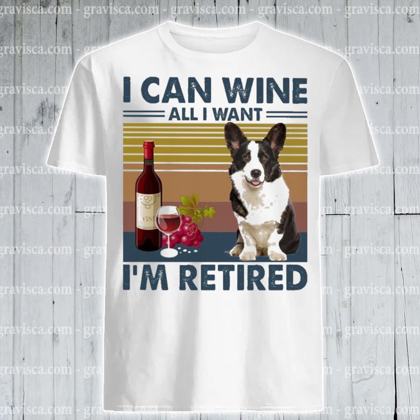 Corgi I can Wine all I want I'm Retired vintage shirt