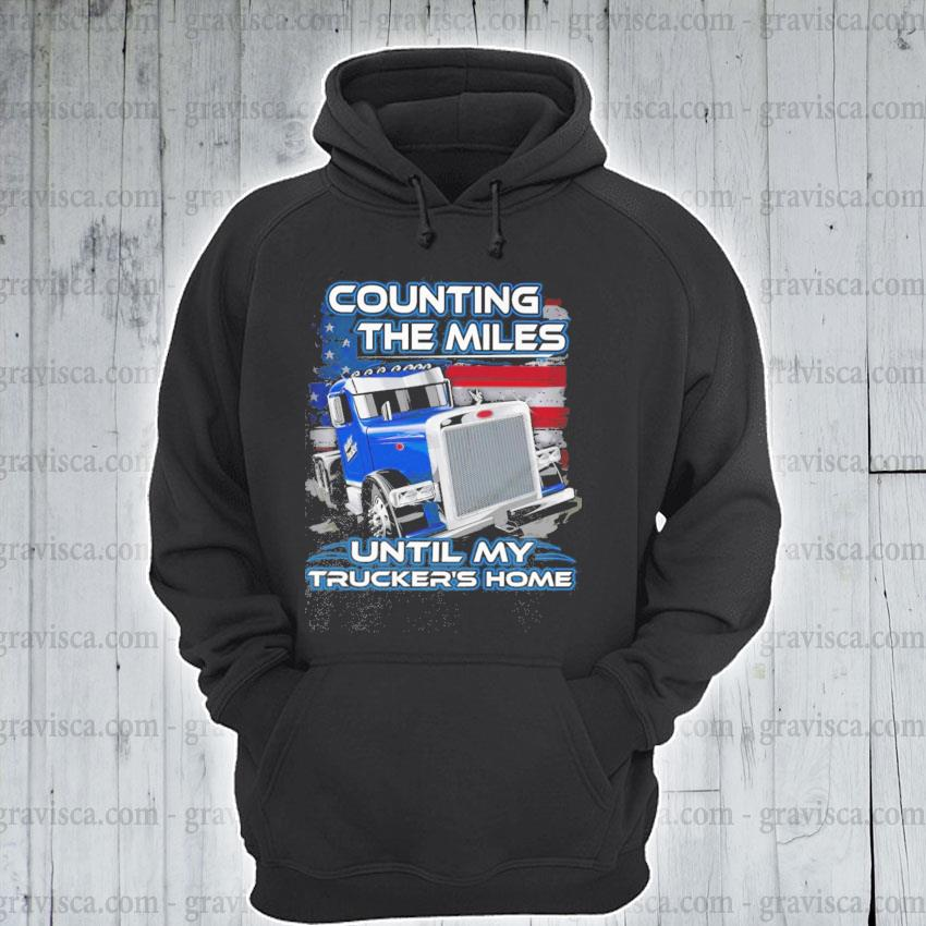 Counting the miles until my Trucker's home American flag s hoodie