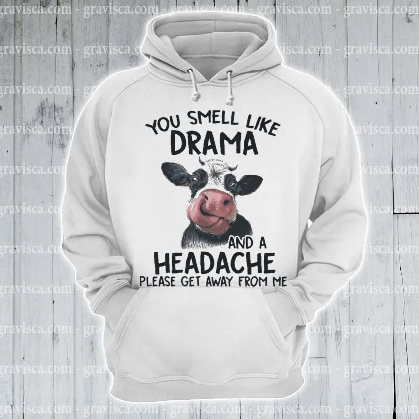Cow You smell like drama and a headache please get away from em s hoodie
