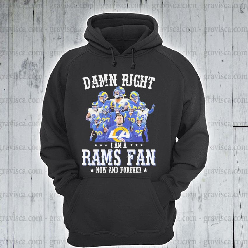 Damn right I am a Rams Fan fan now and forever 2021 s hoodie
