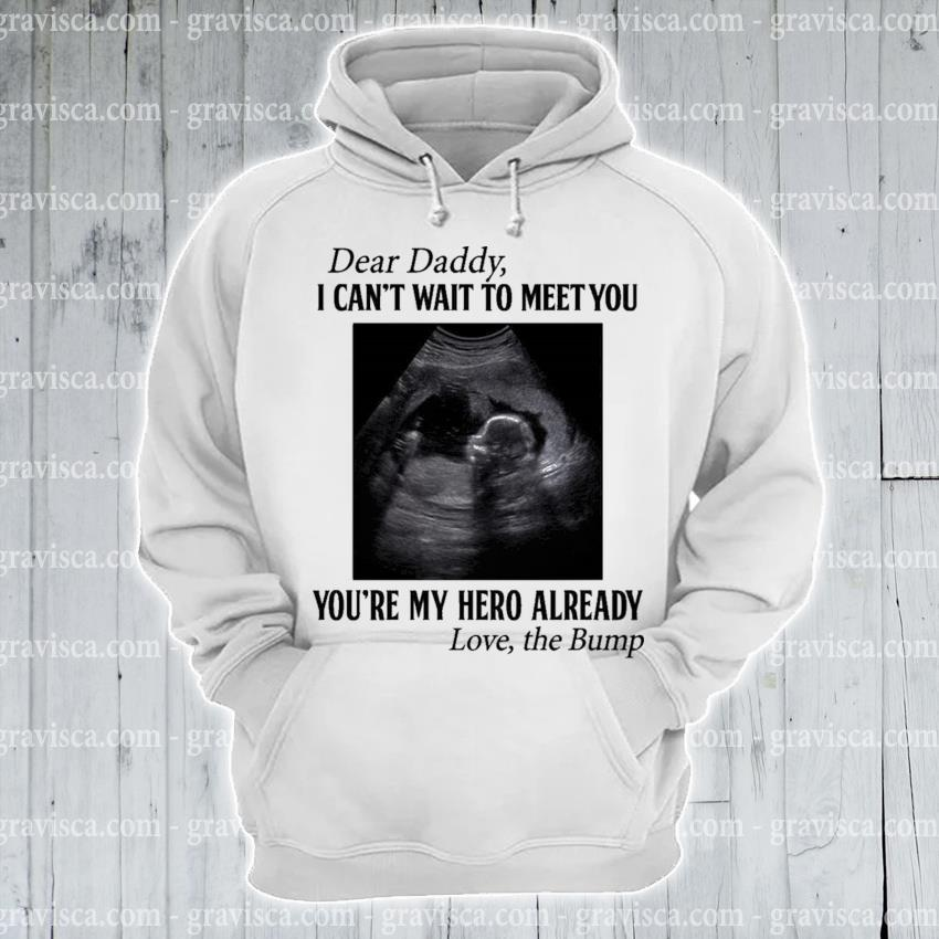 Dead Daddy I can't wait meet you you're my hero already love the Bump s hoodie