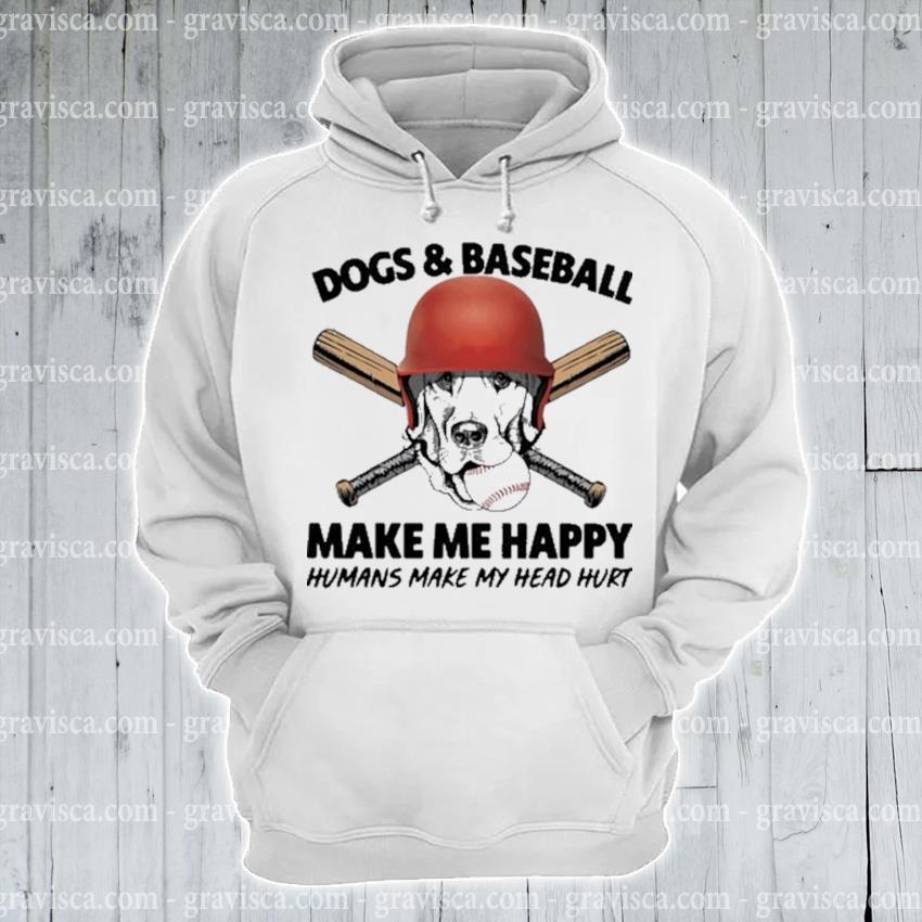 Dogs and baseball make me happy humans make my head hurt s hoodie