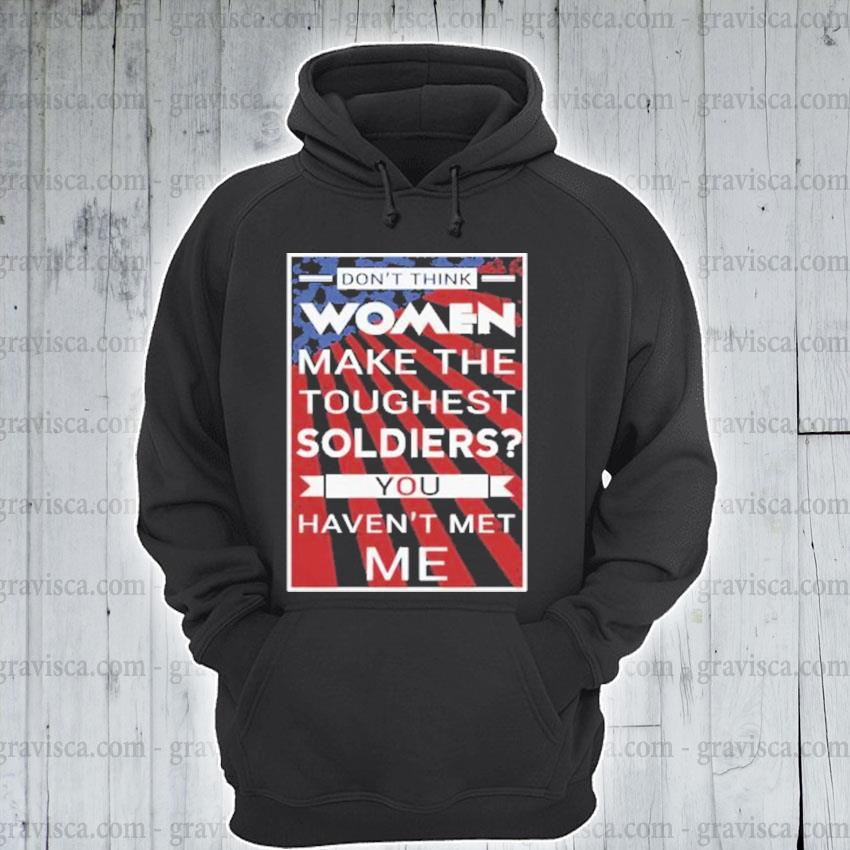 Don't think women make the toughest veterans you haven't met me american flag s hoodie