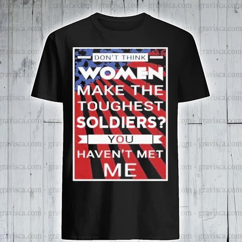 Don't think women make the toughest veterans you haven't met me american flag shirt
