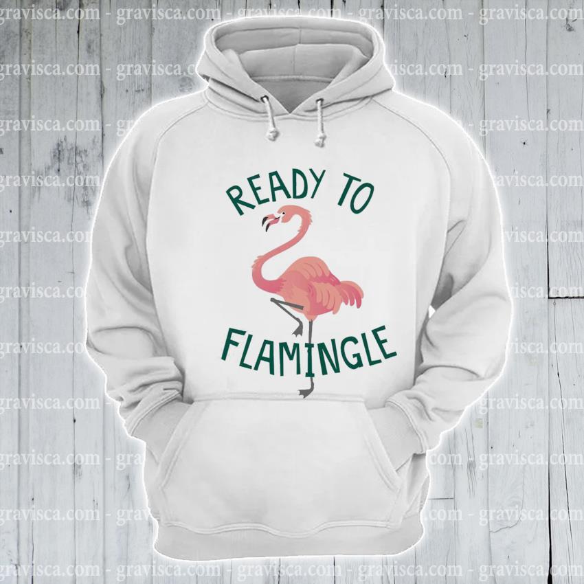 Flamingo ready to Flamingle s hoodie