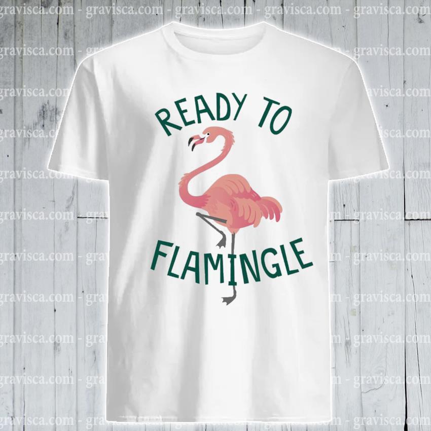 Flamingo ready to Flamingle shirt