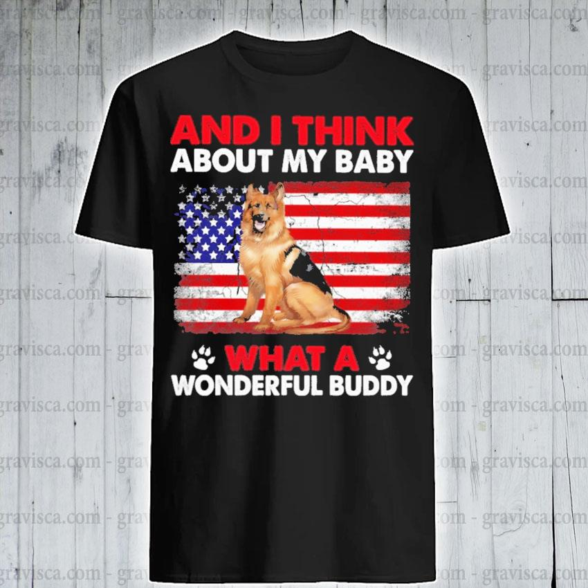 German Shepherd and I think about my baby what a wonderful buddy American flag shirt