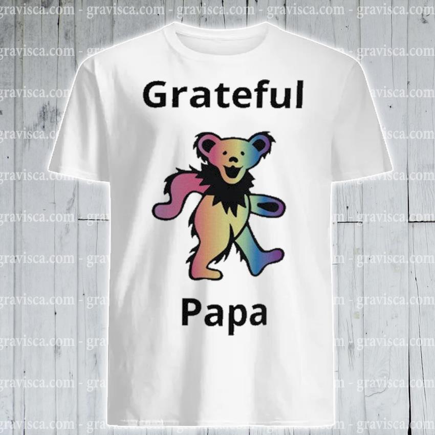 Grateful dead Bear papa shirt