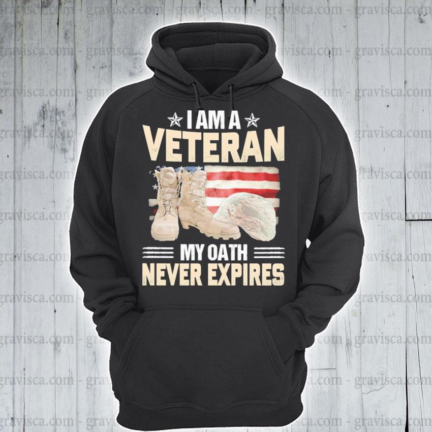 I am a Veteran my oath never expires American flag 2021 s hoodie