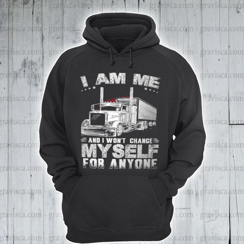 I am me and I won't change myself for anyone s hoodie