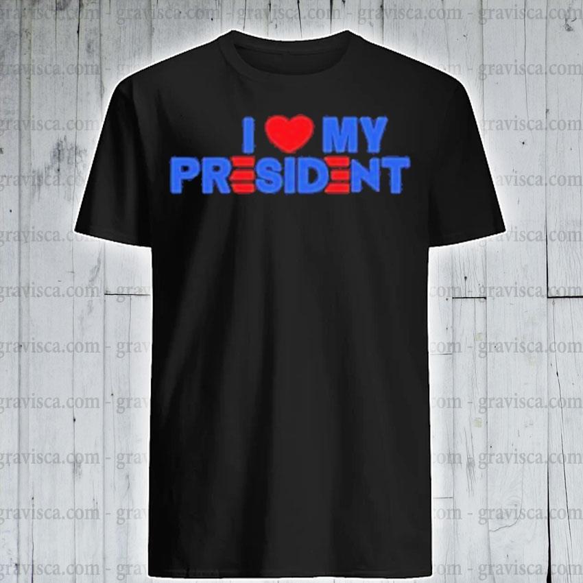 I heart my president 2021 shirt