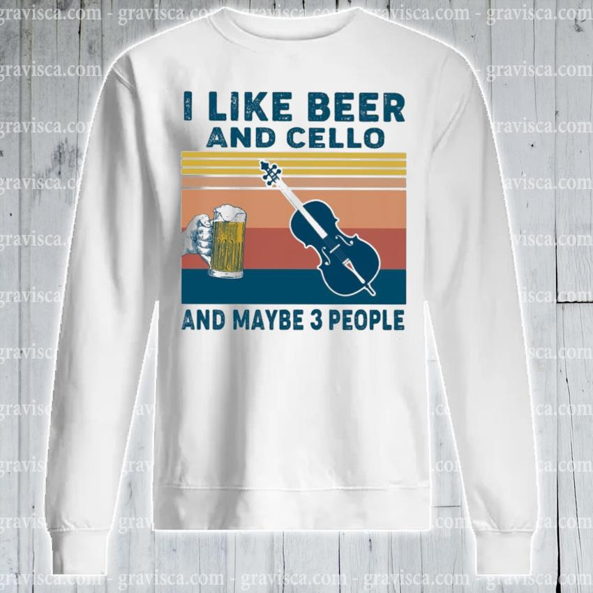I like Beer and Cello and maybe 3 people vintage s sweatshirt