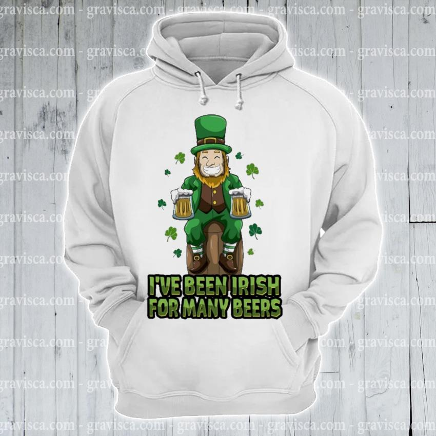 I've been Irish for many Beer s hoodie