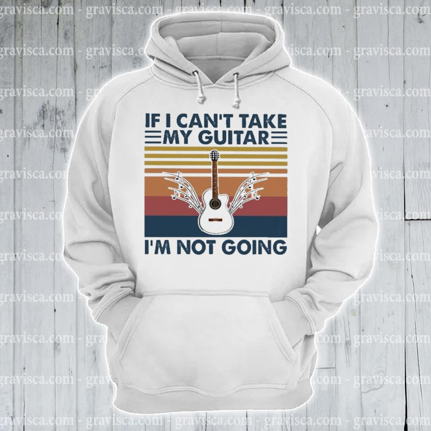 If I can't take my Guitar I'm not going vintage s hoodie