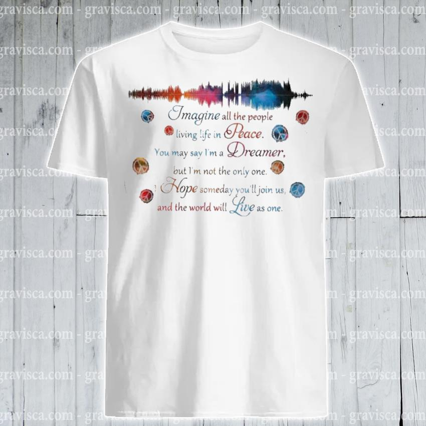 Imagine all the people living life In peace shirt